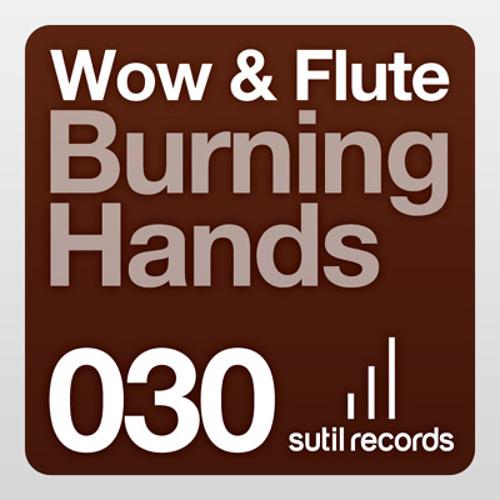 """Wow & Flute - Burning Hands [Sutil Records] """"Soundcloud Edit"""""""