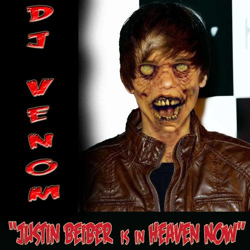 Dj Venom - Justin Bieber is in Heaven Now