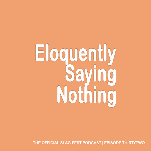 ESN032 : Eloquently Saying Nothing 032