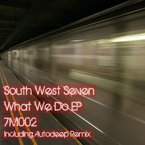 SOUTH WEST SEVEN - What We Do (Autodeep Remix) SEVEN MUSIC