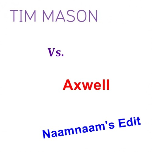 Tim Mason Vs. Axwell - Feel The Moment (Naamnaam's Edit)