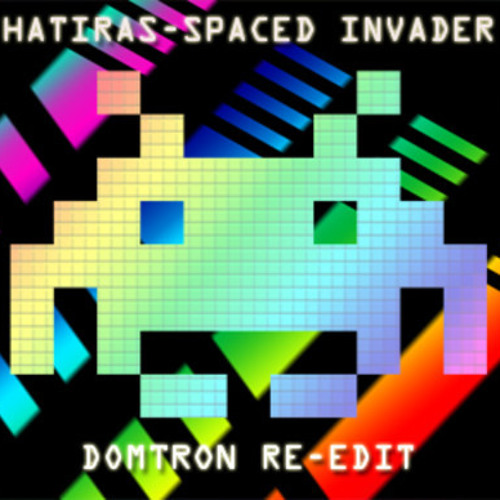 Hatiras - Spaced Invader (Domtron Re-Edit)