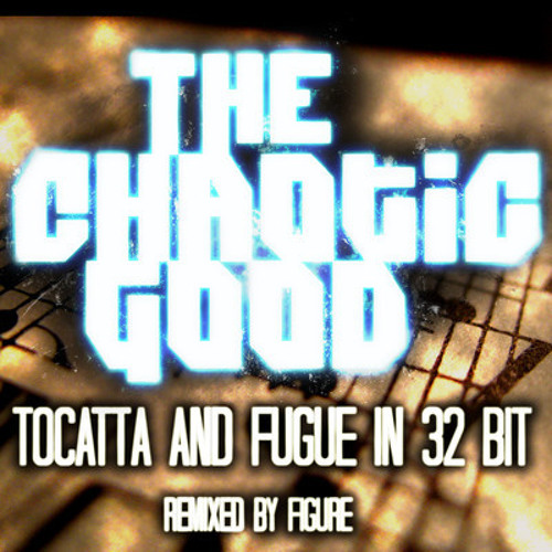 The Chaotic Good - Tocatta and Fugue in 32 bit (Figure Remix)