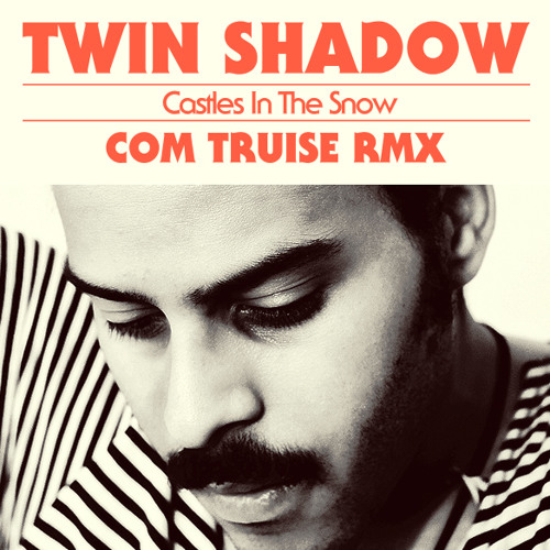Twin Shadow - Castles In The Snow (Com Truise Remix)
