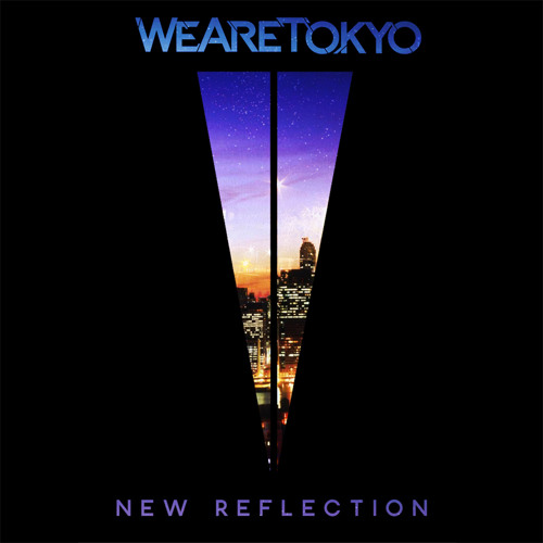 We Are Tokyo - New Reflection