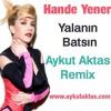 Hande Yener- Yalanin Batsin (Aykut Aktas Remix)
