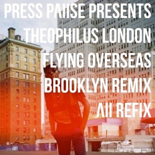 Theophilus London - Flying Overseas (Brooklyn Remix) (ΛII Refix)