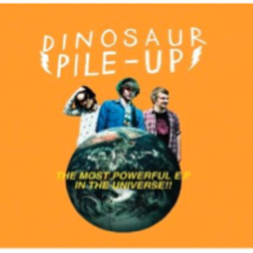 Dinosaur Pile Up - The Most Powerful Band In The Universe