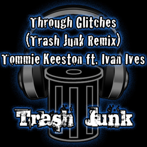 Tommie Keeston ft. Ivan Ives - Through Glitches (Trash Junk Remix)