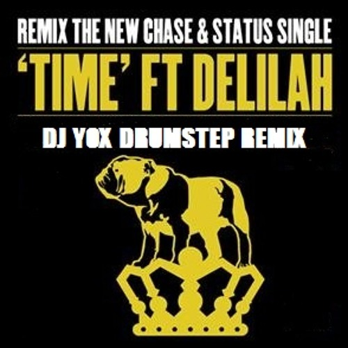 CHASE & STATUS Feat Delilah - Time (DJ YOX Drumstep remix) - 320 FREE DOWNLOAD - AIM = yoxdeejay