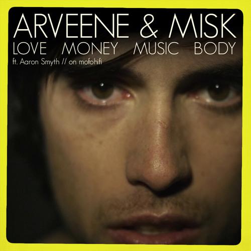 Arveene & MiSK - 'Love Money Music Body feat. Aaron Smyth'
