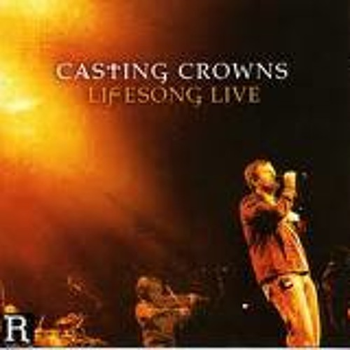 Casting Crowns - Lifesong (Live)