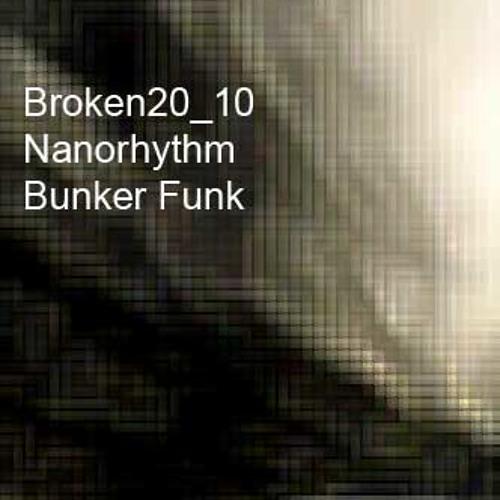 Nanorhythm - Bunker Funk (Broken20 Podcast)