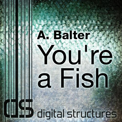 A. Balter - You're A Fish (Original Mix) [Digital Structures]