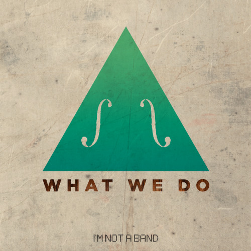 I'm Not a Band - What We Do  (Radio Edit)