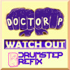 Doctor P - Watch Out (Drumstep Refix by ???)