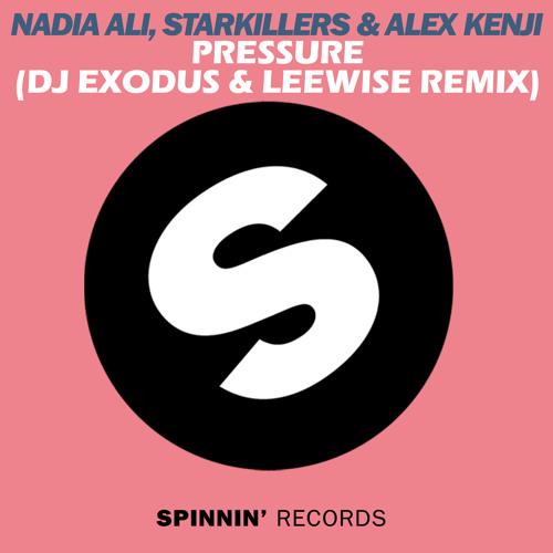Starkillers &  Alex Kenji ft. Nadia Ali - Pressure (Exodus & Leewise Remix)