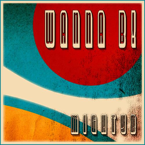 MightyB - Wanna B! (Original Mix)