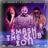 (Dj Swangin and Bangin)Smash The Club 2011