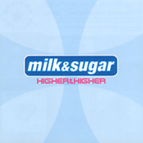 Milk & Sugar - Higher (Chocolate Puma Remix) (2007)