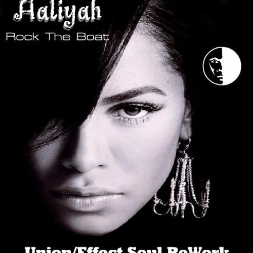 Aaliyah ''Rock The Boat'' (Union Effect Soul ReWork) Free Dwld!!!!!!!!!