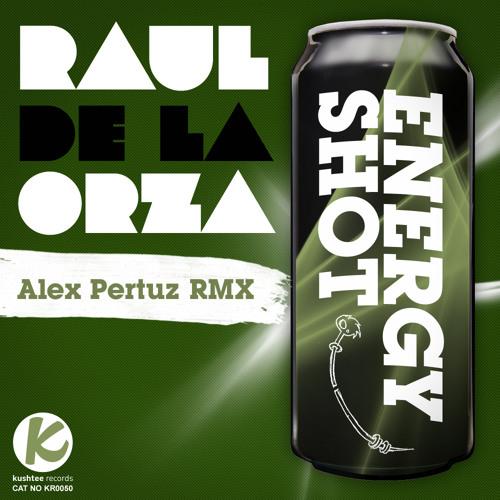 Energy Shot - Raul De La Orza (Alex Pertuz Underground Re work) Kushtee Records June 27