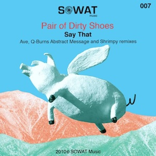A Pair Of Dirty Shoes - Say That (Q-Burns Abstract Message Remix) (SOWAT Music)