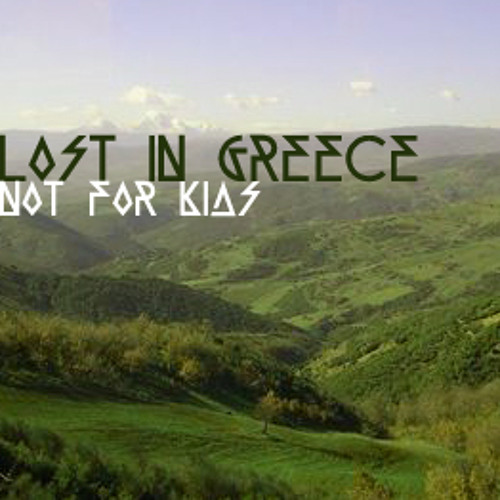 Not For Kids - Lost In Greece