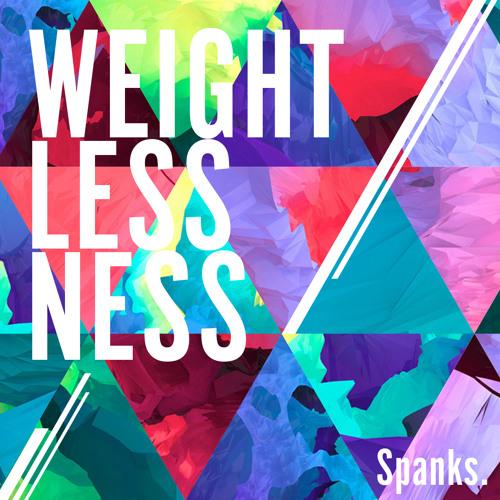 Spanks - Weightlessness