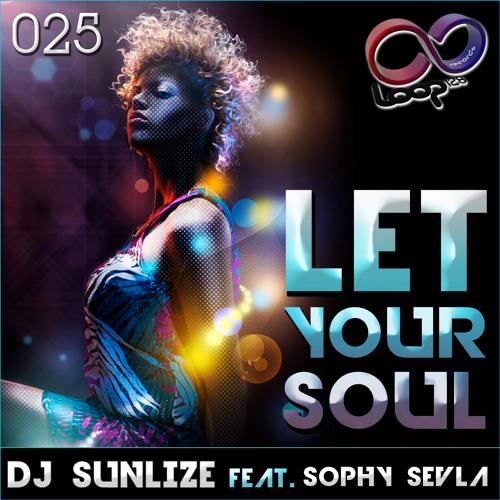 DJ Sunlize feat Sophy Sevla - Let Your Soul (original mix)
