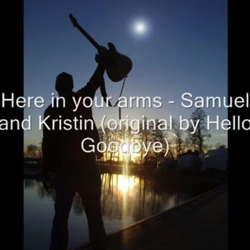 Samuel & Kristin - Here in Your arms (Hello Goodbye cover)