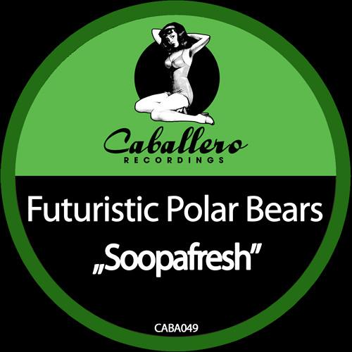 Futuristic Polar Bears & Jon Fitz - Soopafresh (Da Fresh rmx) (Caballero Recordings)