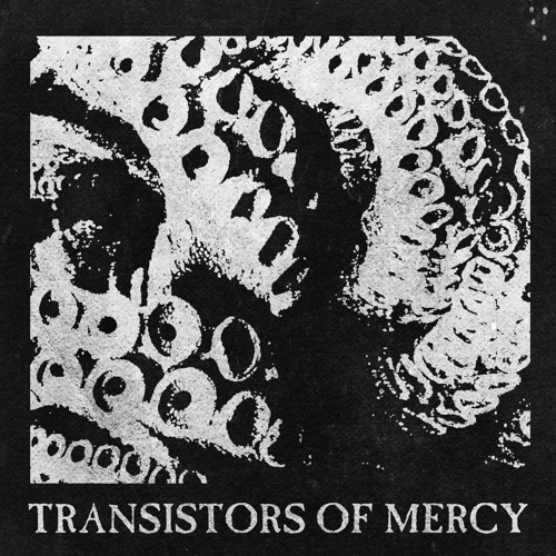 TRANSISTORS OF MERCY: octopus
