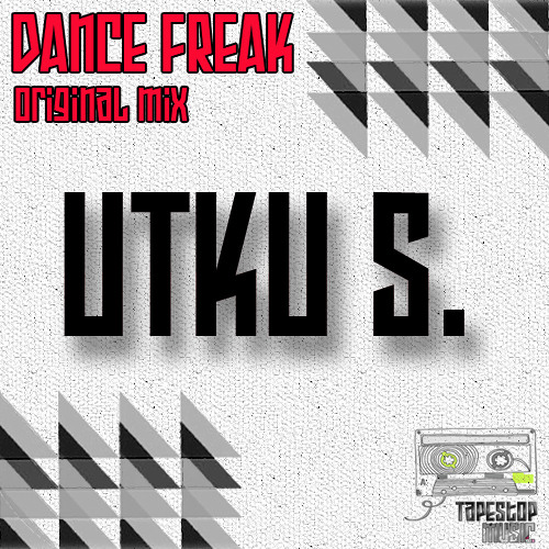 Utku S.-Dance Freak / Out Now on Tapestop Music