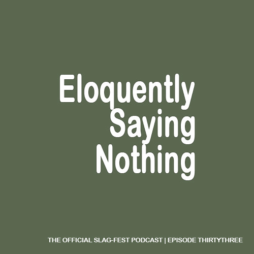ESN033 : Eloquently Saying Nothing 033