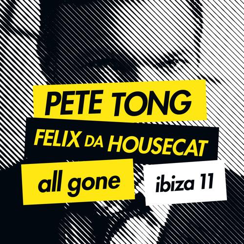 PETE TONG AND FELIX DA HOUSECAT - ALL GONE IBIZA 11