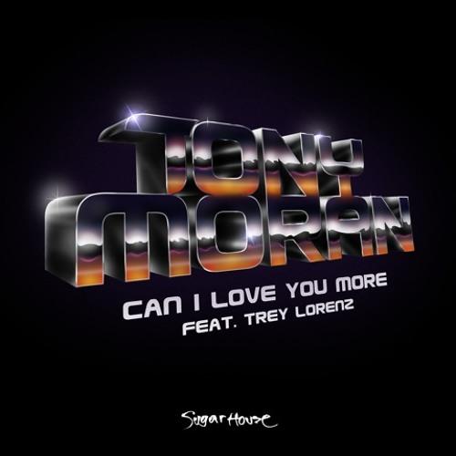 Can I Love You More - Tony Moran feat. Trey Lorenz (Moran & RiggRadio Mix)