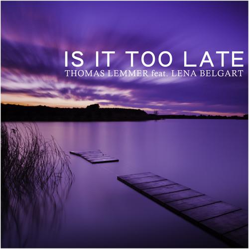 Thomas Lemmer feat. Lena Belgart - Is it too late (Original Album Mix)
