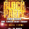 BLOCK-PARTY (2 Clubs, 1 Cover, EVERY FRIDAY!) 18+ BAR for 21+