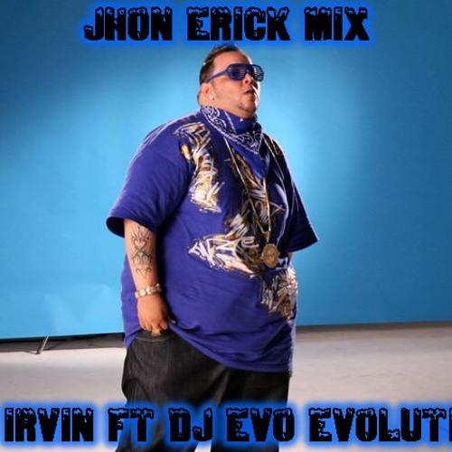 Jhon Erick Mix - DJ Irvin FT DJ Evo Evolution  [ Breaking The rules Mixtape ]