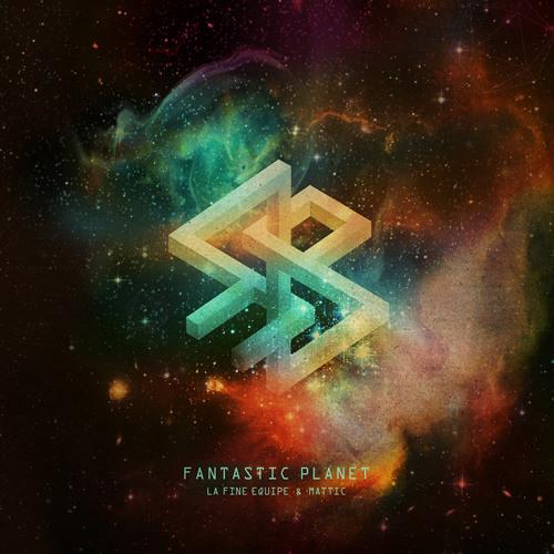 FANTASTIC PLANET - La Fine Equipe & Mattic
