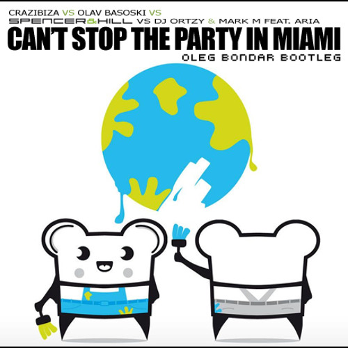 Spencer & Hill VS Dj Ortzy & Mark M - Can't Stop The Party In Miami (Oleg Bondar Bootleg)
