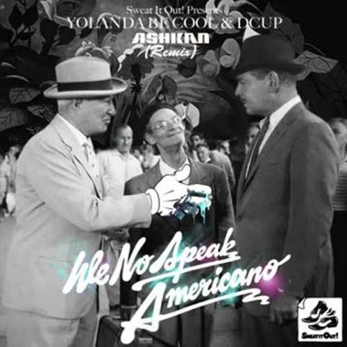 Yolanda Be Cool & Dcup - We No Speak Americano (ASHKAN Remix)