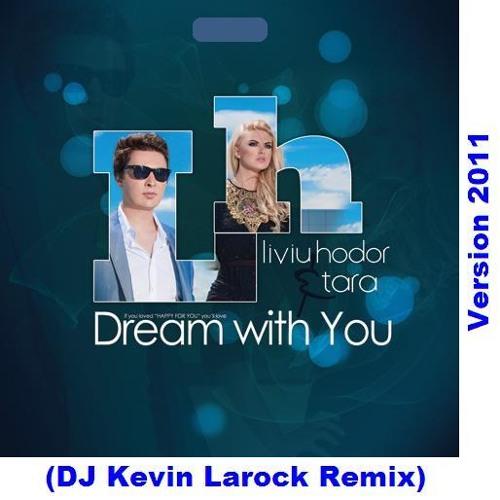 Liviu Hodor Feat. Tara - Dream With You (DJ Kevin Larock Radio Edit)