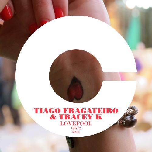 "Tracey K & Tiago Fragateiro ""Lovefool"" Original / Alain Ho rmx / Jay Shepheard rmx"