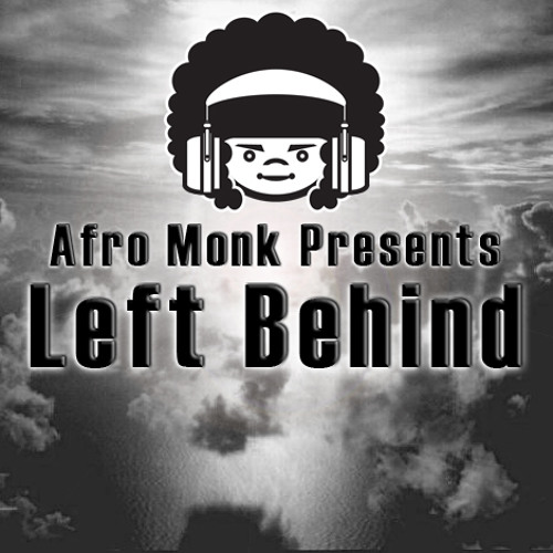 Afro Monk Presents: Left Behind - (http://www.brasky.org)
