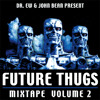 FUTURE THUGS MIX VOLUME 2 DR. EW & JOHNBEAN (re-up)