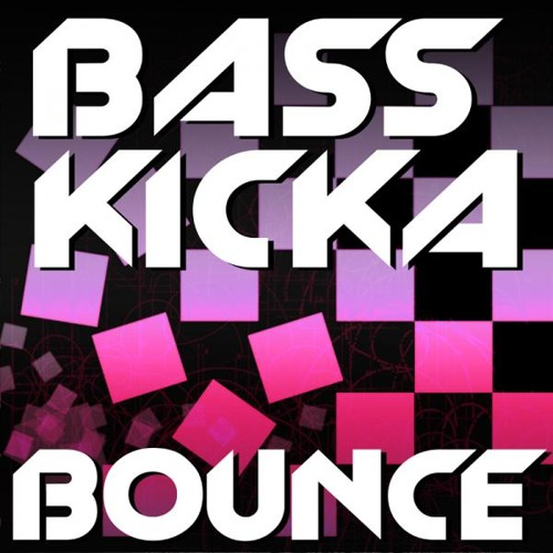 Bass Kicka - Bounce ( Soundcloud Mix)