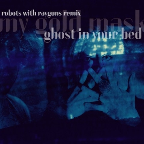 Ghost In Your Bed (Robots With Rayguns Remix)