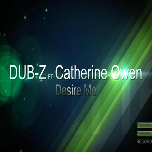 DUB-Z ft Catherine Owen - Desire Me *FREE DOWNLOAD*